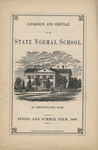 Catalogue and Circular of the State Normal School at Bridgewater, Mass. for the Spring and Summer Term, 1869