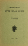 Bridgewater State Normal School Catalogue. 1900-1901. Terms 136 and 137