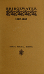 Bridgewater State Normal School. Massachusetts. 1902-1903. Terms 140 and 141 [Catalogue]