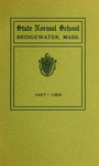 Bridgewater State Normal School. Massachusetts. 1907-1908. Terms 150 and 151 [Catalogue]