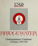 Bridgewater State College Undergraduate/Graduate Catalogue 1990-1991 by Bridgewater State College