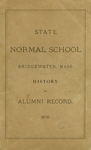 History and Alumni Record of the State Normal School, Bridgewater, Mass., to July, 1876