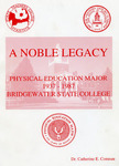 A Noble Legacy: Physical Education Major 1937-1987, Bridgewater State College by Catherine E. Comeau