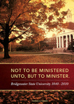 Not to be Ministered Unto, But to Minister: Bridgewater State University, 1840-2010 by Thomas R. Turner