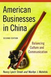 American Businesses in China : Balancing Culture and Communication by Nancy Street and Marilyn J. Matelski