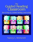 The Guided Reading Classroom : How to Keep All Students Working Constructively