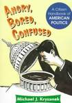 Angry, Bored, Confused : a Citizen Handbook of American Politics by Michael Kryzanek