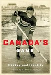 Canada's Game : Hockey and Identity by Andrew C. Holman