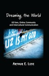 Dreaming the World : U2 Fans, Online Community and Intercultural Communication by Arthur Lizie