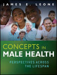 Concepts in Male Health : Perspectives Across the Lifespan by James E. Leone