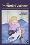 The Primordial Violence: Spanking Children, Psychological Development, Violence, and Crime
