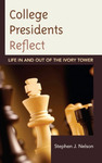 College Presidents Reflect : Life In and Out of the Ivory Tower by Stephen Nelson