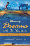 Weaving Dreams in the Classroom: Practical Ideas for Teaching about Dreams and Dreaming at Every Grade Level, including Adult Education