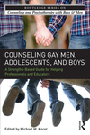 Counseling Gay Men, Adolescents, and Boys: A Strengths-based Guide for Helping Professionals and Educators by Michael Kocet