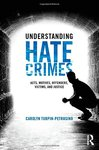 Understanding Hate Crimes: Acts, Motives, Offenders, Victims, and Justice by Carolyn Petrosino
