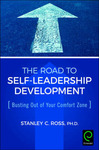 The Road to Self-Leadership Development: Busting Out of Your Comfort Zone by Stanley C. Ross