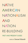 Native American Nationalism and Nation Re-building: Past and Present Cases by Simone Poliandri