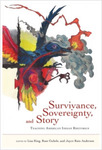 Survivance, Sovereignty, and Story: Teaching American Indian Rhetorics by Lisa King, Rose Gublee, and Joyce Rain Anderson