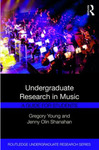 Undergraduate Research in Music: A Guide for Students by Gregory Young and Jenny Olin Shanahan