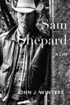 Sam Shepard: A Life by John Winters