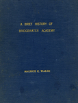 A Brief History of Bridgewater Academy by Maurice K. Walsh